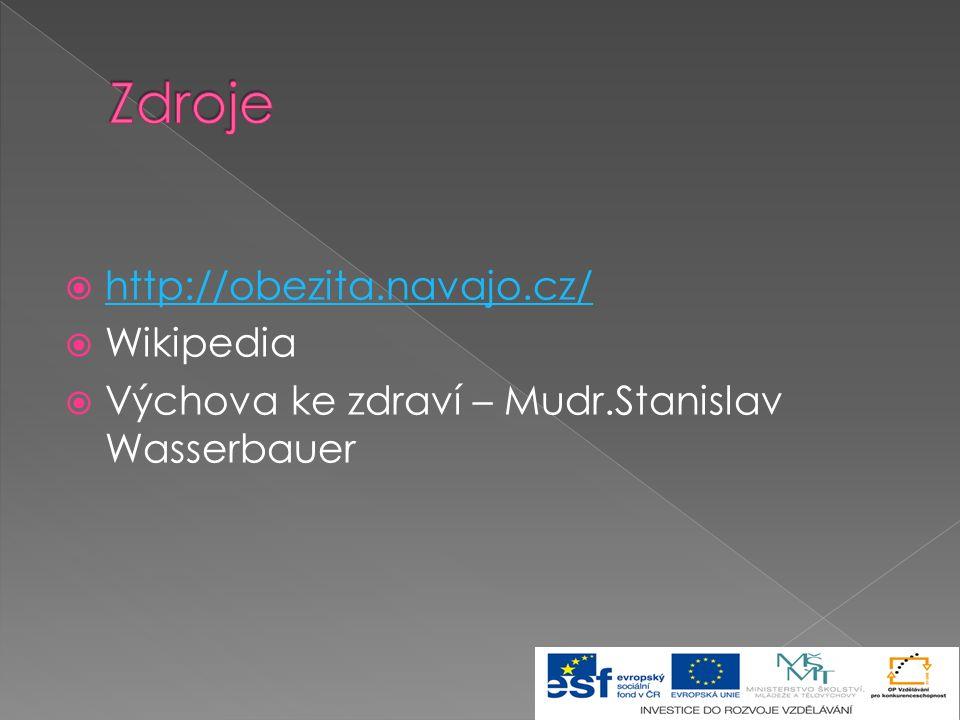  http://obezita.navajo.cz/ http://obezita.navajo.cz/  Wikipedia  Výchova ke zdraví – Mudr.Stanislav Wasserbauer