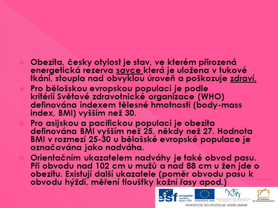  Obezita, česky otylost je stav, ve kterém přirozená energetická rezerva savce která je uložena v tukové tkáni, stoupla nad obvyklou úroveň a poškozuje zdraví.
