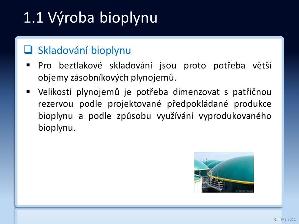 © IHAS 2011  Skladování bioplynu  Pro beztlakové skladování jsou proto potřeba větší objemy zásobníkových plynojemů.