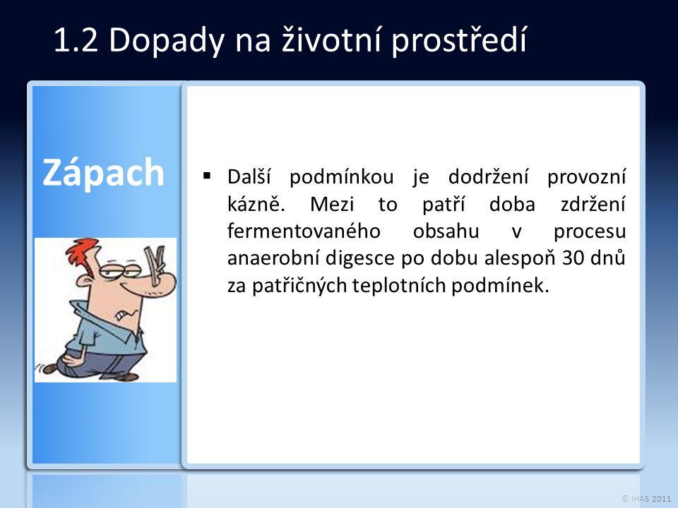 © IHAS 2011 1.2 Dopady na životní prostředí Zápach  Další podmínkou je dodržení provozní kázně.