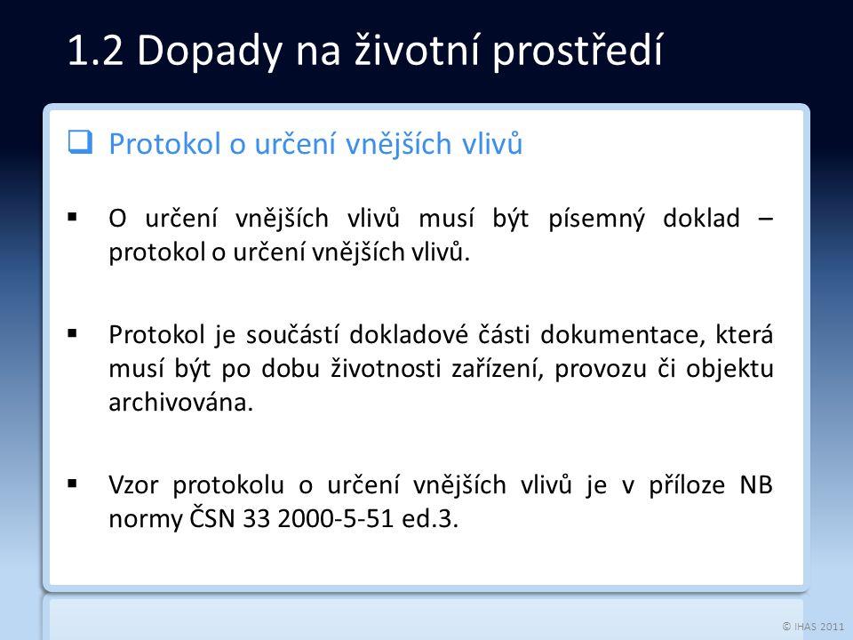 © IHAS 2011  Protokol o určení vnějších vlivů  O určení vnějších vlivů musí být písemný doklad – protokol o určení vnějších vlivů.