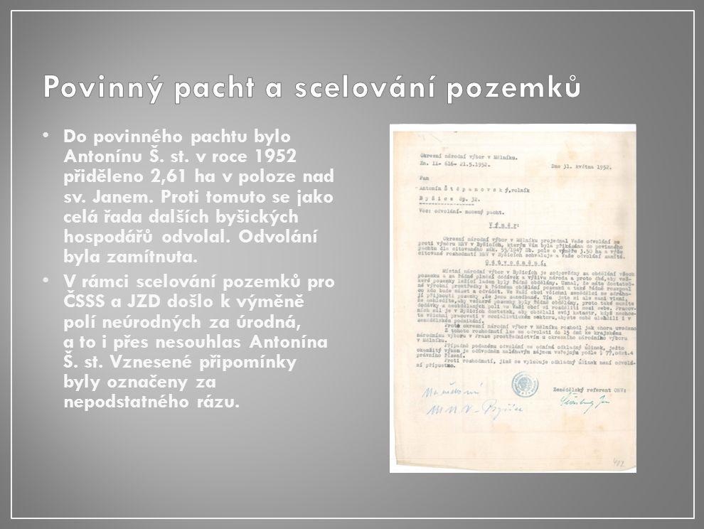 Do povinného pachtu bylo Antonínu Š. st. v roce 1952 přiděleno 2,61 ha v poloze nad sv.