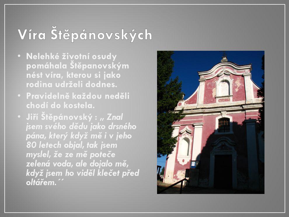 Nelehké životní osudy pomáhala Štěpanovským nést víra, kterou si jako rodina udrželi dodnes.