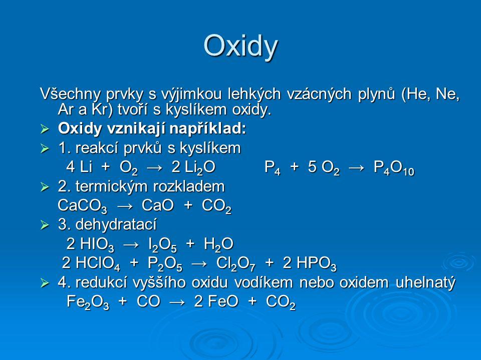 Oxidy Všechny prvky s výjimkou lehkých vzácných plynů (He, Ne, Ar a Kr) tvoří s kyslíkem oxidy.