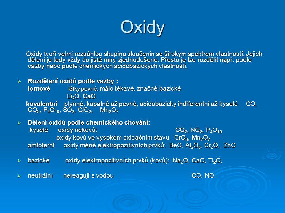 Oxidy Oxidy tvoří velmi rozsáhlou skupinu sloučenin se širokým spektrem vlastností.