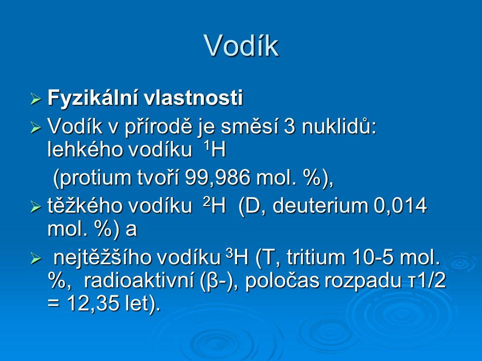 Vodík  Fyzikální vlastnosti  Vodík v přírodě je směsí 3 nuklidů: lehkého vodíku 1 H (protium tvoří 99,986 mol.