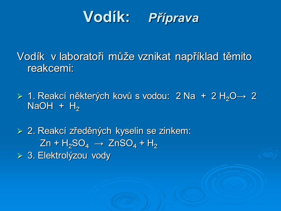 Vodík: Příprava Vodík v laboratoři může vznikat například těmito reakcemi:  1.