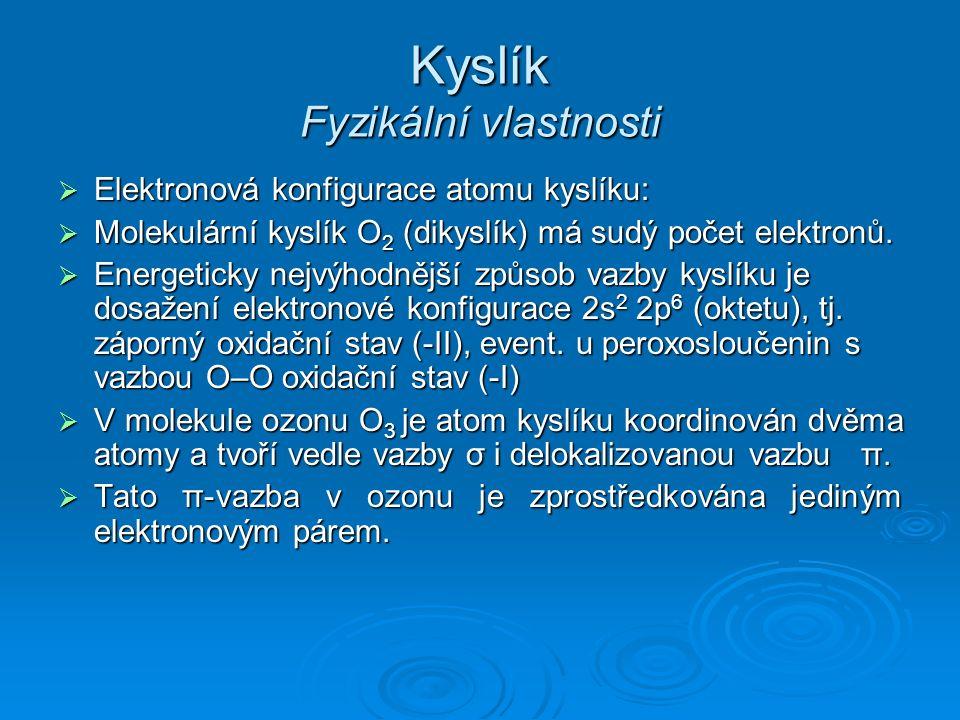 Kyslík Fyzikální vlastnosti  Elektronová konfigurace atomu kyslíku:  Molekulární kyslík O 2 (dikyslík) má sudý počet elektronů.