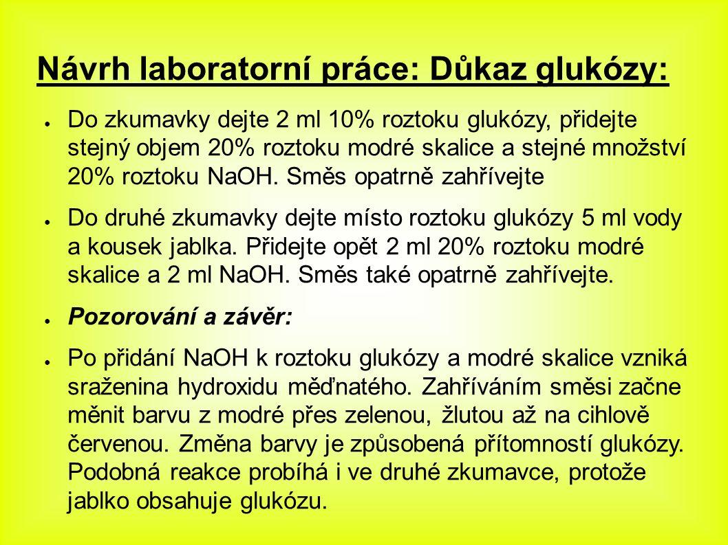 Návrh laboratorní práce: Důkaz glukózy: ● Do zkumavky dejte 2 ml 10% roztoku glukózy, přidejte stejný objem 20% roztoku modré skalice a stejné množstv