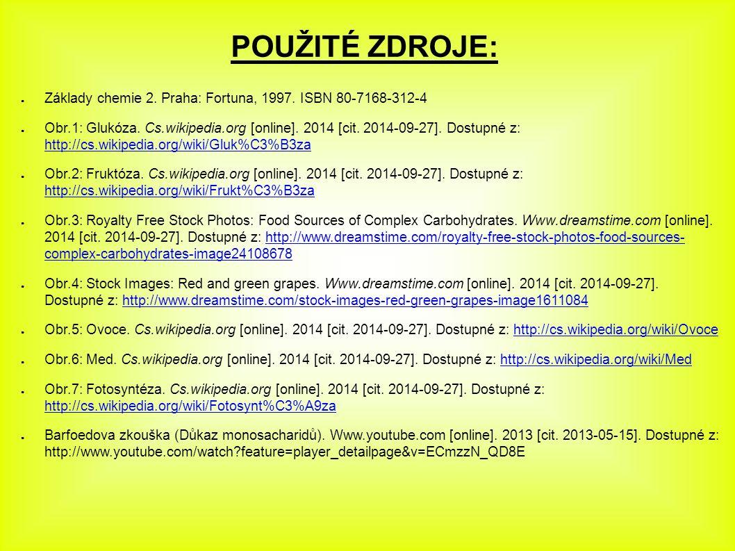 POUŽITÉ ZDROJE: ● Základy chemie 2. Praha: Fortuna, 1997. ISBN 80-7168-312-4 ● Obr.1: Glukóza. Cs.wikipedia.org [online]. 2014 [cit. 2014-09-27]. Dost