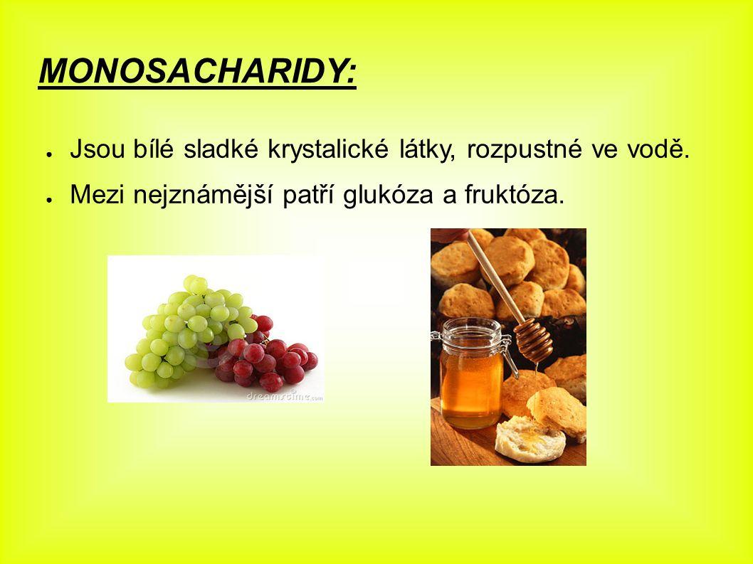 MONOSACHARIDY: ● Jsou bílé sladké krystalické látky, rozpustné ve vodě. ● Mezi nejznámější patří glukóza a fruktóza.