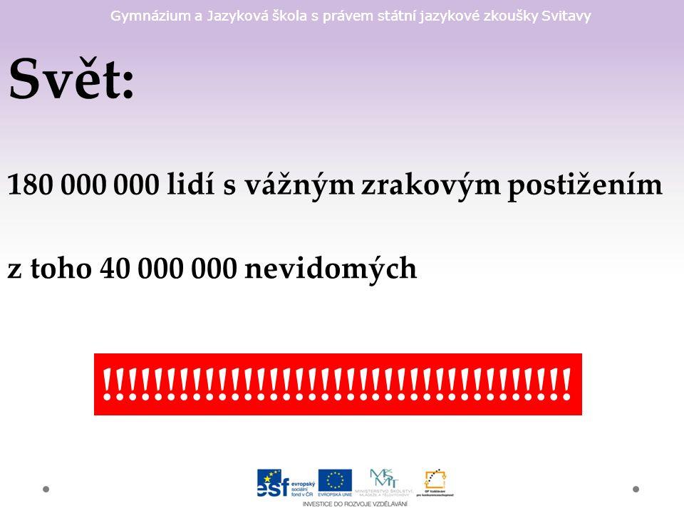 Gymnázium a Jazyková škola s právem státní jazykové zkoušky Svitavy Svět: 180 000 000 lidí s vážným zrakovým postižením z toho 40 000 000 nevidomých !!!!!!!!!!!!!!!!!!!!!!!!!!!!!!!!!!!!!