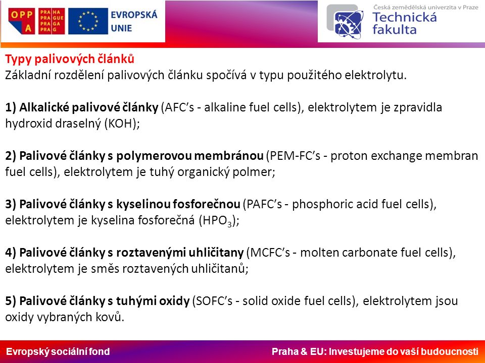 Evropský sociální fond Praha & EU: Investujeme do vaší budoucnosti Typy palivových článků Základní rozdělení palivových článku spočívá v typu použitého elektrolytu.