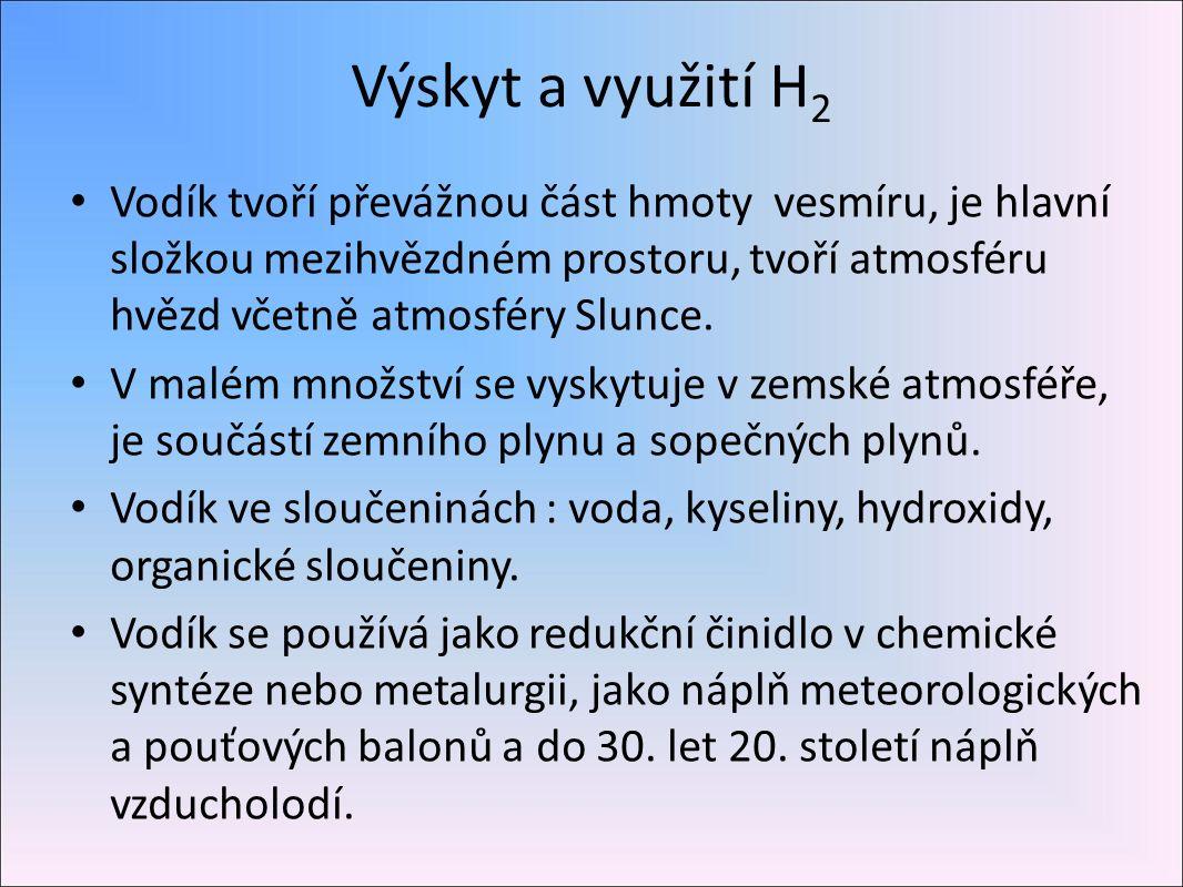 Výskyt a využití H 2 Vodík tvoří převážnou část hmoty vesmíru, je hlavní složkou mezihvězdném prostoru, tvoří atmosféru hvězd včetně atmosféry Slunce.
