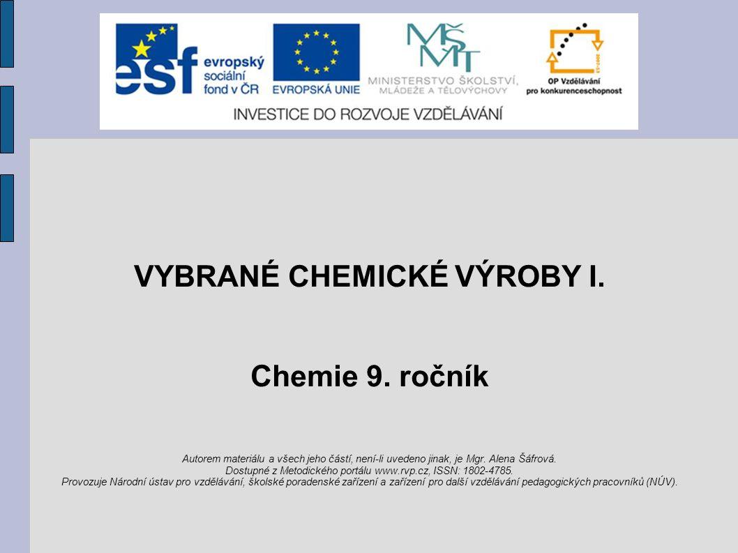 VYBRANÉ CHEMICKÉ VÝROBY I. Chemie 9. ročník Autorem materiálu a všech jeho částí, není-li uvedeno jinak, je Mgr. Alena Šáfrová. Dostupné z Metodického