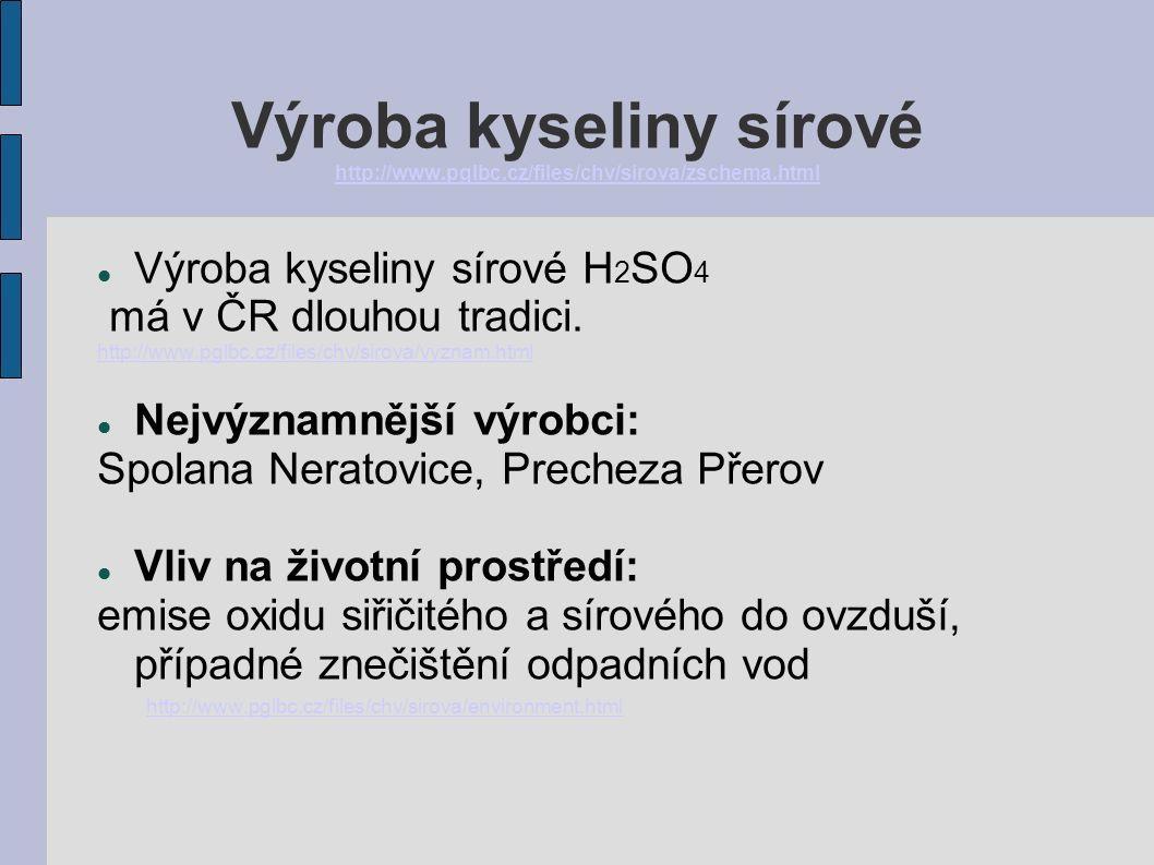 Výroba kyseliny sírové http://www.pglbc.cz/files/chv/sirova/zschema.html http://www.pglbc.cz/files/chv/sirova/zschema.html Výroba kyseliny sírové H 2 SO 4 má v ČR dlouhou tradici.