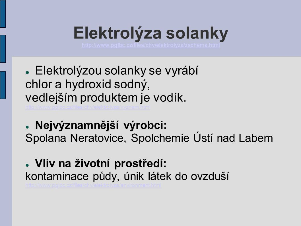 Elektrolýza solanky http://www.pglbc.cz/files/chv/elektrolyza/zschema.html http://www.pglbc.cz/files/chv/elektrolyza/zschema.html Elektrolýzou solanky