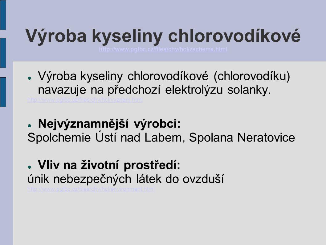 Výroba kyseliny chlorovodíkové http://www.pglbc.cz/files/chv/hcl/zschema.html http://www.pglbc.cz/files/chv/hcl/zschema.html Výroba kyseliny chlorovodíkové (chlorovodíku) navazuje na předchozí elektrolýzu solanky.