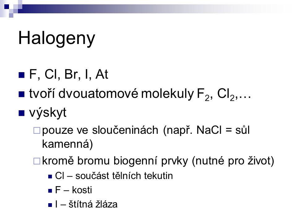Halogeny F, Cl, Br, I, At tvoří dvouatomové molekuly F 2, Cl 2,… výskyt  pouze ve sloučeninách (např.