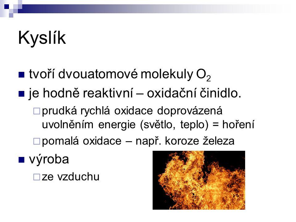 Kyslík tvoří dvouatomové molekuly O 2 je hodně reaktivní – oxidační činidlo.