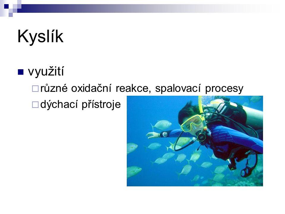 Kyslík využití  různé oxidační reakce, spalovací procesy  dýchací přístroje