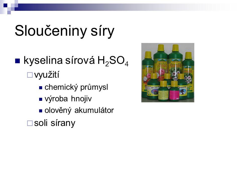 Sloučeniny síry kyselina sírová H 2 SO 4  využití chemický průmysl výroba hnojiv olověný akumulátor  soli sírany