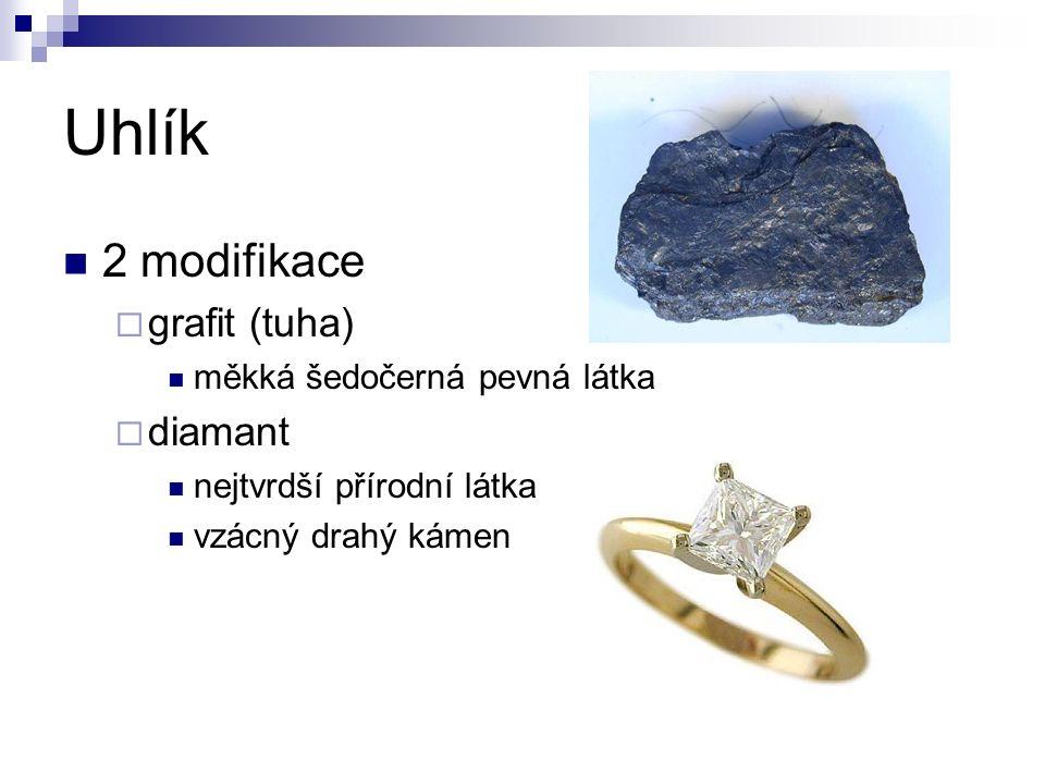 Uhlík 2 modifikace  grafit (tuha) měkká šedočerná pevná látka  diamant nejtvrdší přírodní látka vzácný drahý kámen