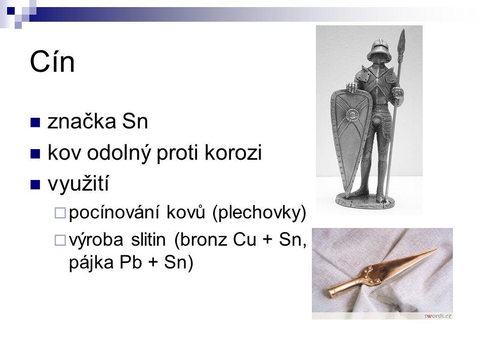 Cín značka Sn kov odolný proti korozi využití  pocínování kovů (plechovky)  výroba slitin (bronz Cu + Sn, pájka Pb + Sn)