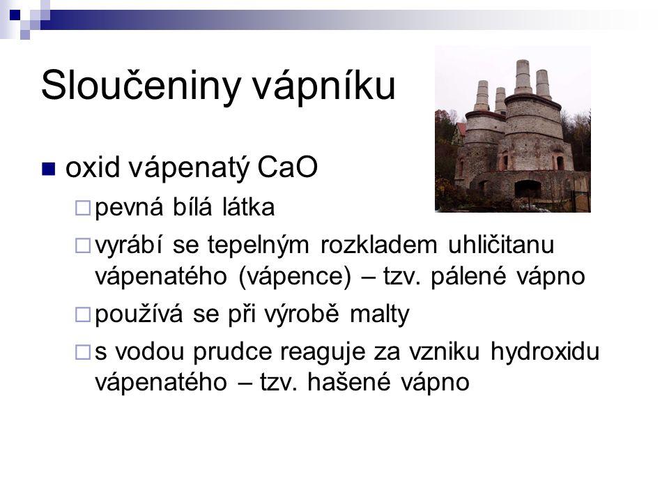 Sloučeniny vápníku oxid vápenatý CaO  pevná bílá látka  vyrábí se tepelným rozkladem uhličitanu vápenatého (vápence) – tzv.