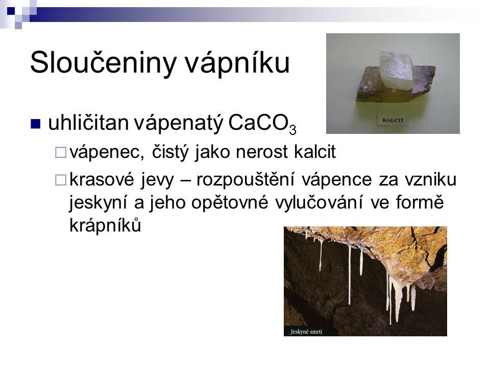 Sloučeniny vápníku uhličitan vápenatý CaCO 3  vápenec, čistý jako nerost kalcit  krasové jevy – rozpouštění vápence za vzniku jeskyní a jeho opětovné vylučování ve formě krápníků