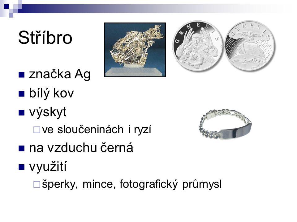 Stříbro značka Ag bílý kov výskyt  ve sloučeninách i ryzí na vzduchu černá využití  šperky, mince, fotografický průmysl
