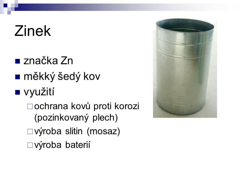 Zinek značka Zn měkký šedý kov využití  ochrana kovů proti korozi (pozinkovaný plech)  výroba slitin (mosaz)  výroba baterií