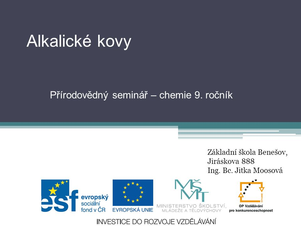 Alkalické kovy Přírodovědný seminář – chemie 9. ročník Základní škola Benešov, Jiráskova 888 Ing.
