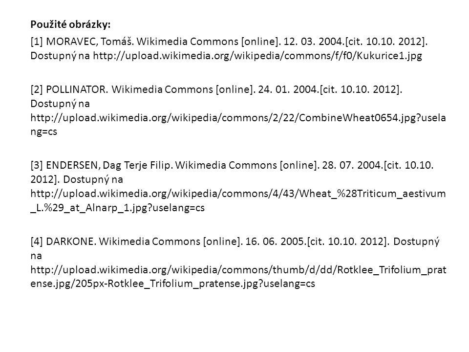Použité obrázky: [1] MORAVEC, Tomáš. Wikimedia Commons [online]. 12. 03. 2004.[cit. 10.10. 2012]. Dostupný na http://upload.wikimedia.org/wikipedia/co