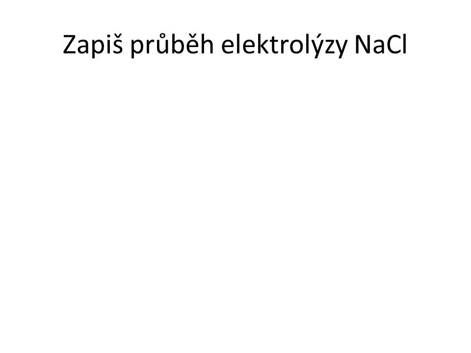 Zapiš průběh elektrolýzy NaCl