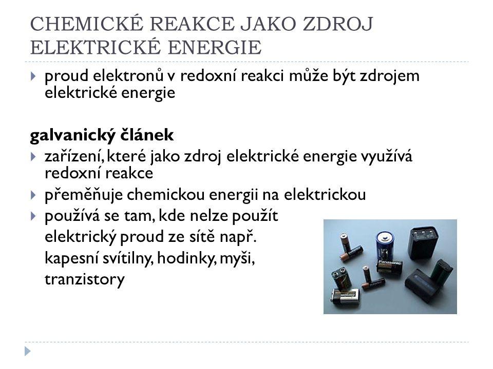 CHEMICKÉ REAKCE JAKO ZDROJ ELEKTRICKÉ ENERGIE  proud elektronů v redoxní reakci může být zdrojem elektrické energie galvanický článek  zařízení, kte