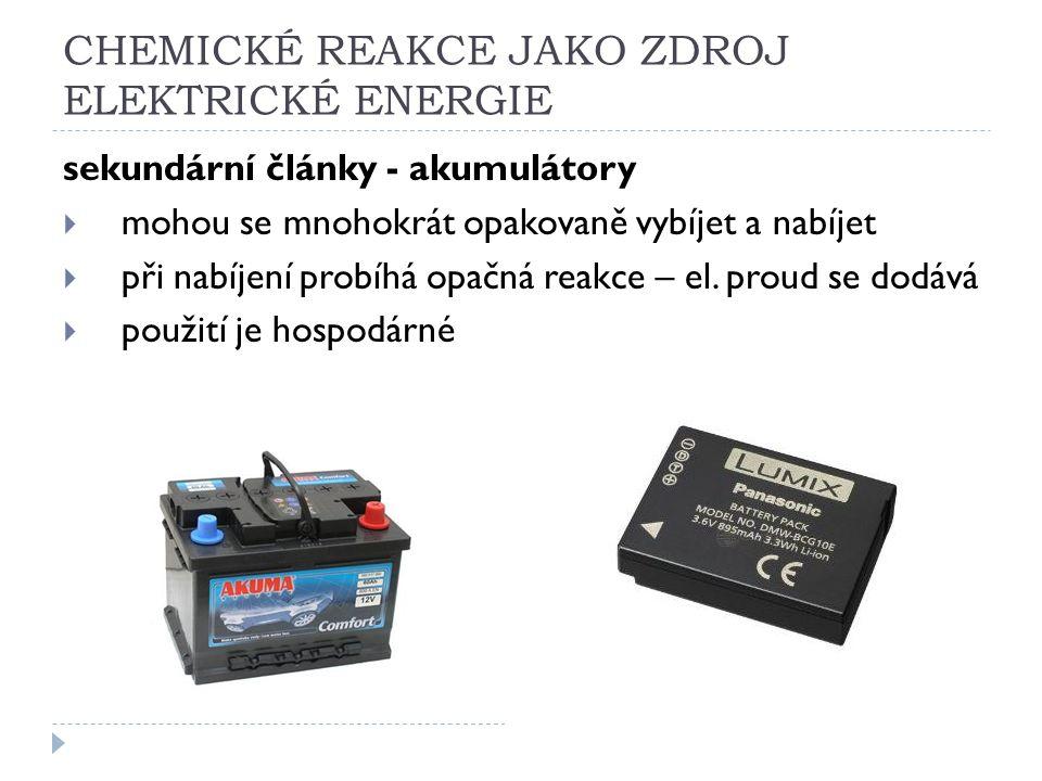 CHEMICKÉ REAKCE JAKO ZDROJ ELEKTRICKÉ ENERGIE sekundární články - akumulátory  mohou se mnohokrát opakovaně vybíjet a nabíjet  při nabíjení probíhá