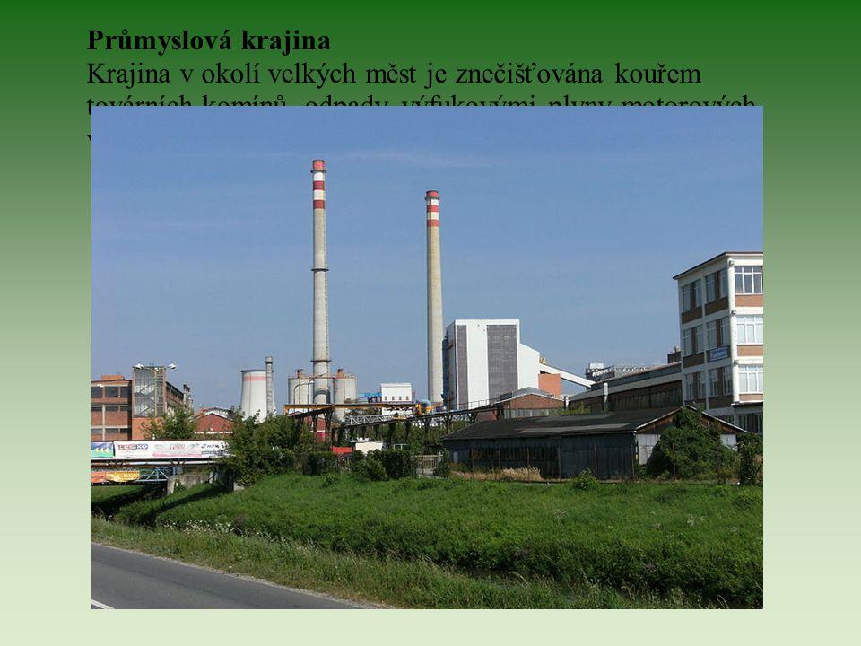 Průmyslová krajina Krajina v okolí velkých měst je znečišťována kouřem továrních komínů, odpady, výfukovými plyny motorových vozidel.