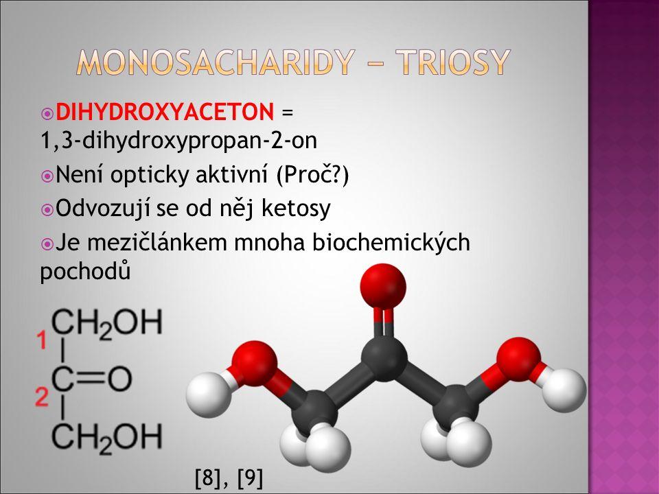  DIHYDROXYACETON = 1,3-dihydroxypropan-2-on  Není opticky aktivní (Proč?)  Odvozují se od něj ketosy  Je mezičlánkem mnoha biochemických pochodů [8], [9]