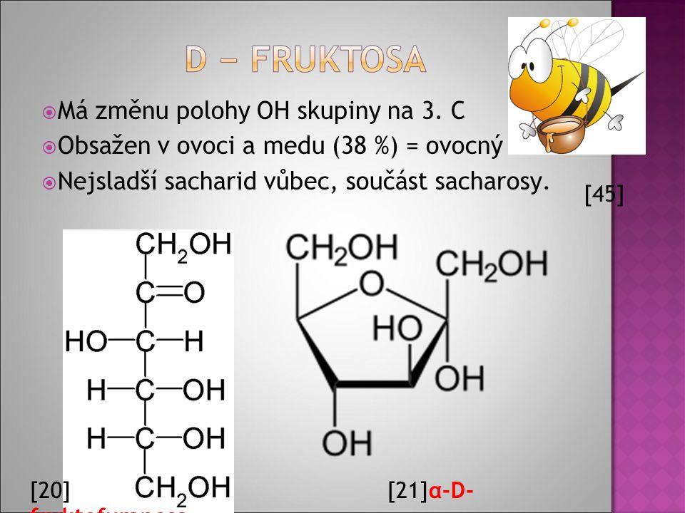  Má změnu polohy OH skupiny na 3. C  Obsažen v ovoci a medu (38 %) = ovocný cukr.