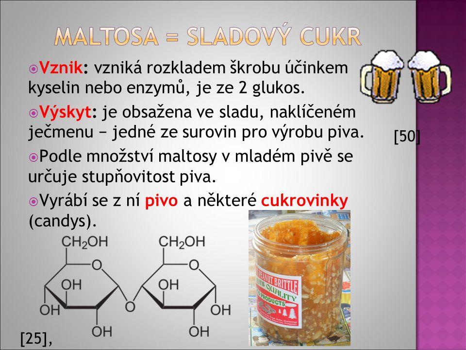  Vznik: vzniká rozkladem škrobu účinkem kyselin nebo enzymů, je ze 2 glukos.