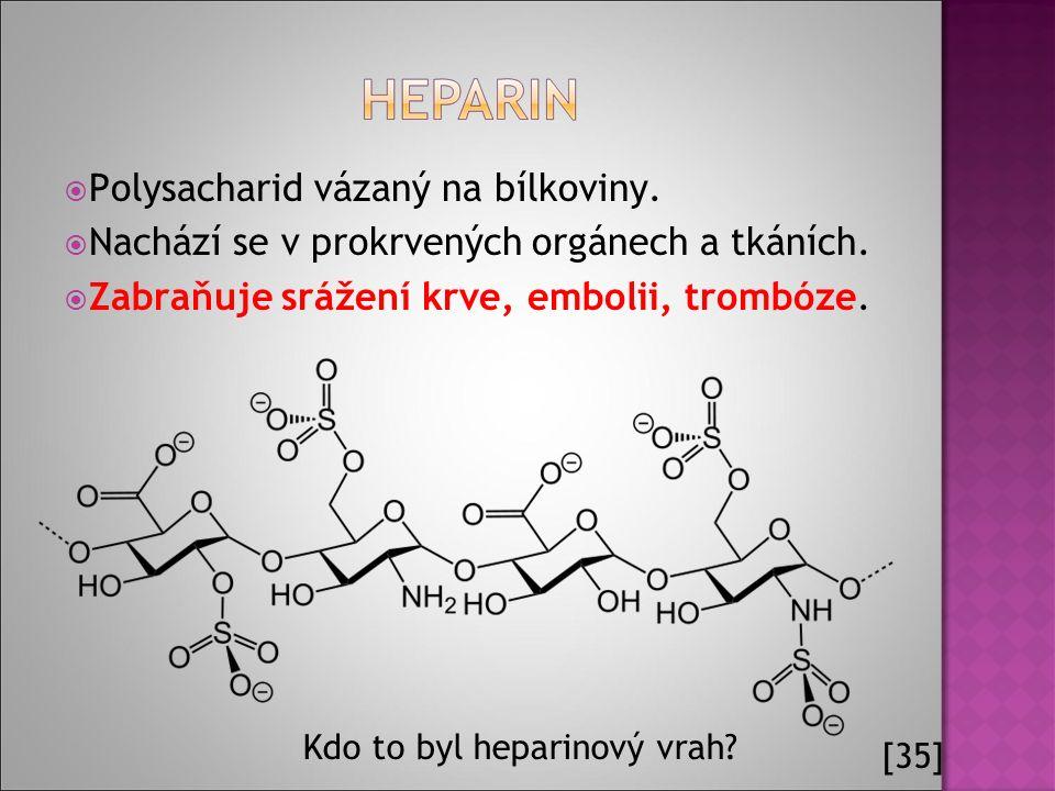  Polysacharid vázaný na bílkoviny.  Nachází se v prokrvených orgánech a tkáních.