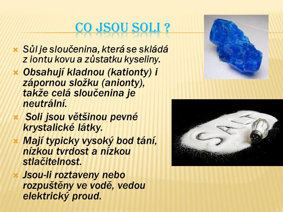 Sůl je sloučenina, která se skládá z iontu kovu a zůstatku kyseliny.