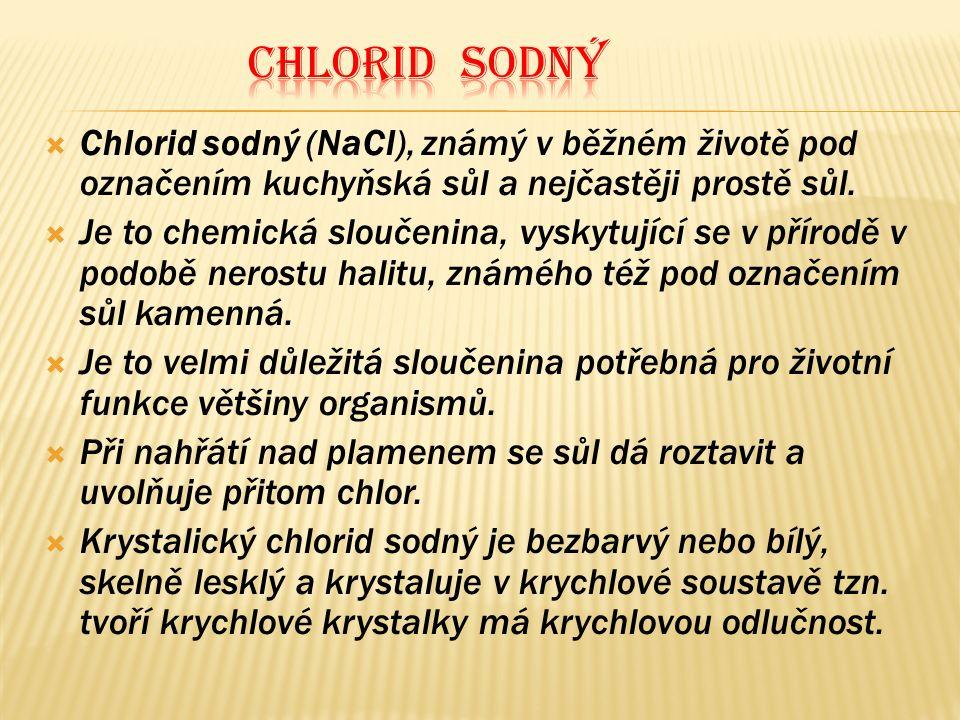  Chlorid sodný (NaCl), známý v běžném životě pod označením kuchyňská sůl a nejčastěji prostě sůl.