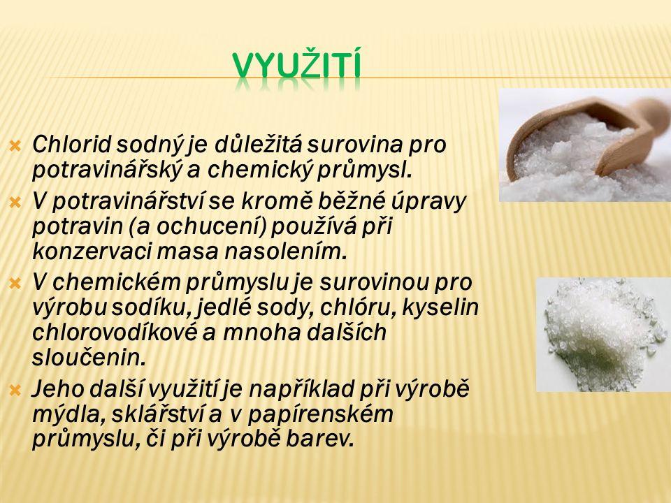  Chlorid sodný je důležitá surovina pro potravinářský a chemický průmysl.