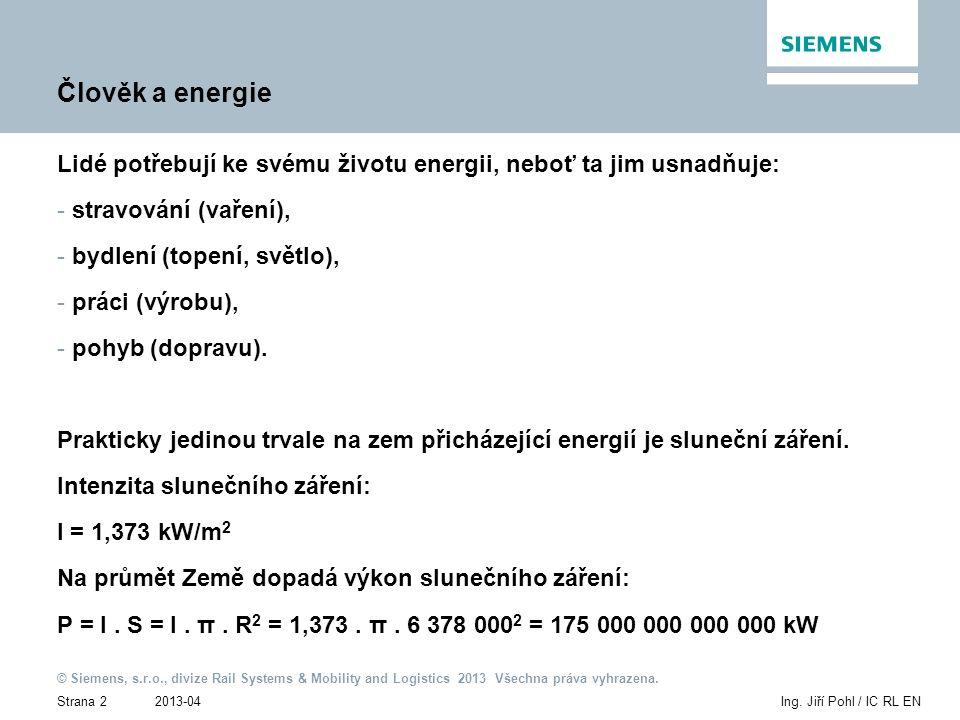 2013-04 © Siemens, s.r.o., divize Rail Systems & Mobility and Logistics 2013 Všechna práva vyhrazena. Strana 2Ing. Jiří Pohl / IC RL EN Člověk a energ