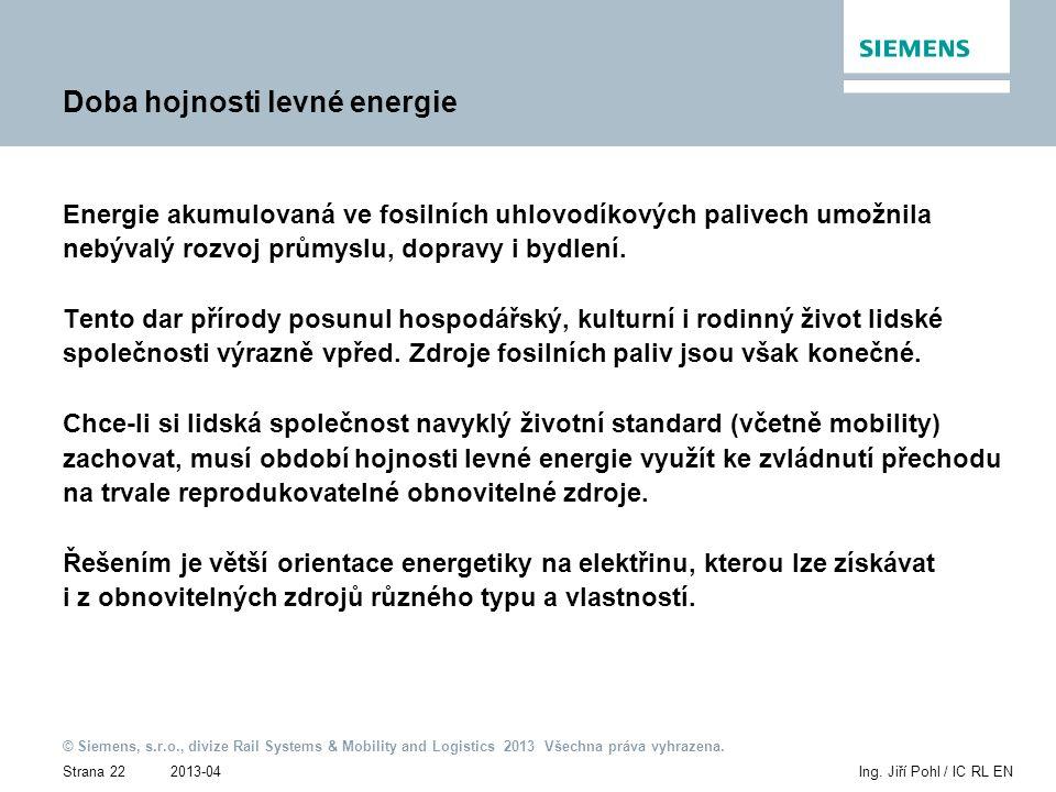 2013-04 © Siemens, s.r.o., divize Rail Systems & Mobility and Logistics 2013 Všechna práva vyhrazena. Strana 22Ing. Jiří Pohl / IC RL EN Doba hojnosti