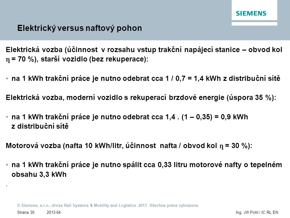 2013-04 © Siemens, s.r.o., divize Rail Systems & Mobility and Logistics 2013 Všechna práva vyhrazena. Strana 30Ing. Jiří Pohl / IC RL EN Elektrický ve