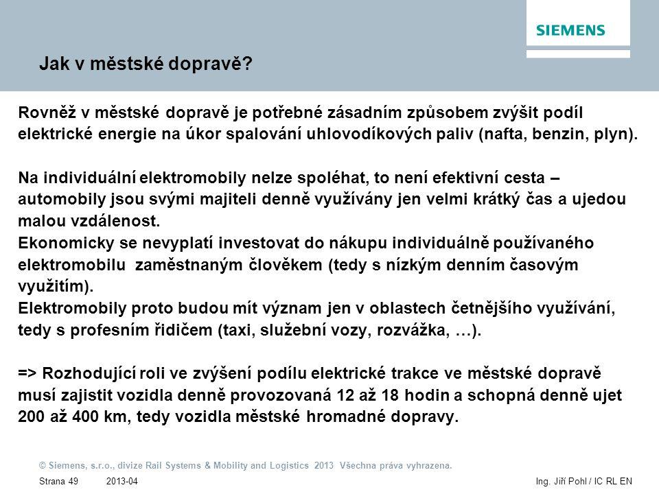 2013-04 © Siemens, s.r.o., divize Rail Systems & Mobility and Logistics 2013 Všechna práva vyhrazena. Strana 49Ing. Jiří Pohl / IC RL EN Jak v městské