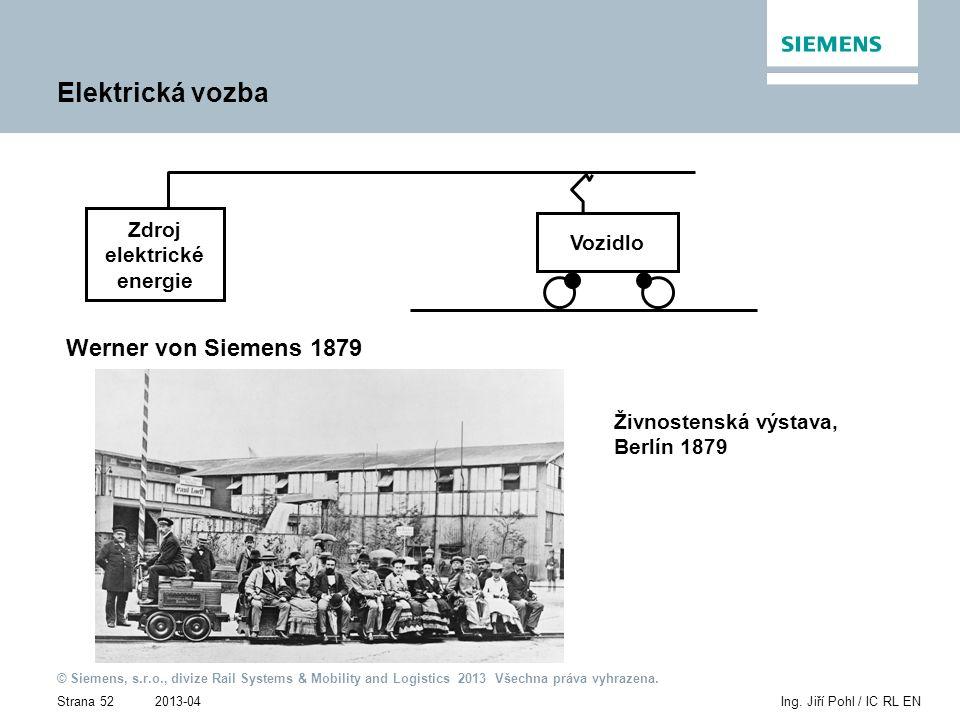 2013-04 © Siemens, s.r.o., divize Rail Systems & Mobility and Logistics 2013 Všechna práva vyhrazena. Strana 52Ing. Jiří Pohl / IC RL EN Elektrická vo